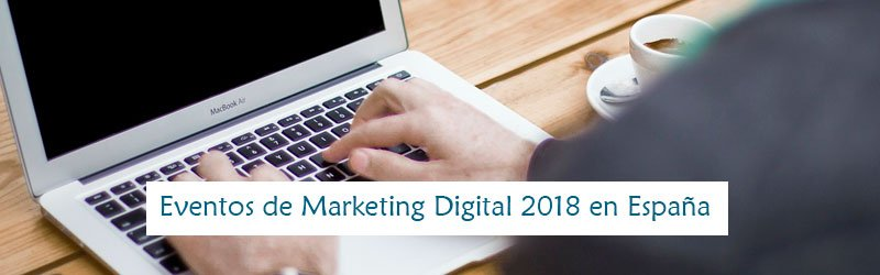 Eventos de Marketing Digital 2018 en España